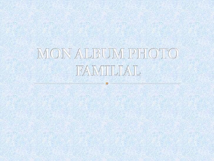 MON ALBUM PHOTO FAMILIAL<br />