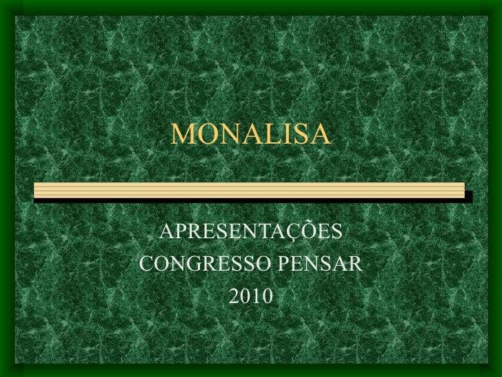 MONALISA APRESENTAÇÕES CONGRESSO PENSAR 2010