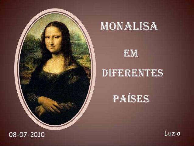 MONALISA                EM             DIFERENTES              PAÍSES08-07-2010                Luzia