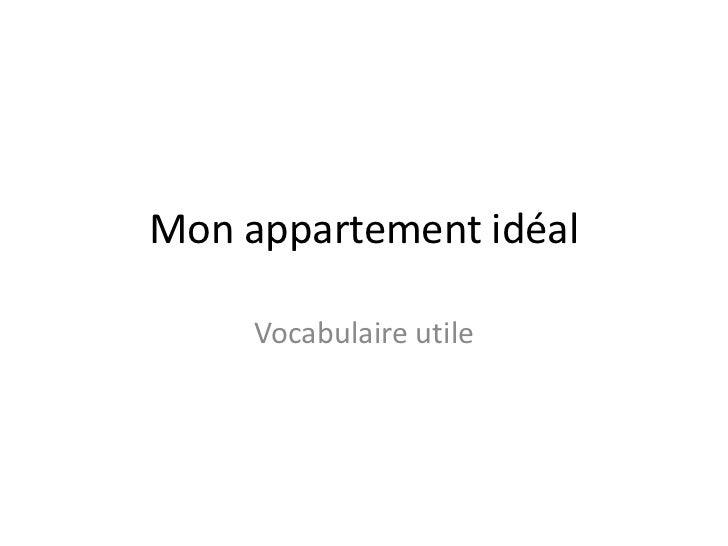 Mon appartement idéal     Vocabulaire utile