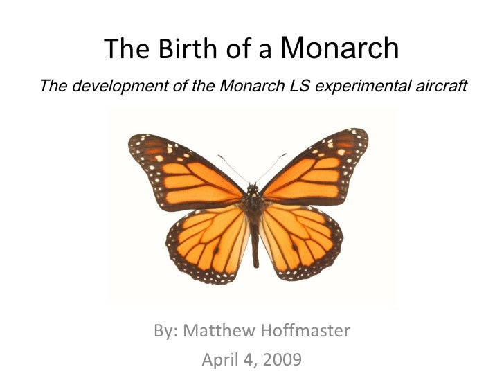 The Birth of a  Monarch The development of the Monarch LS experimental aircraft By: Matthew Hoffmaster April 4, 2009
