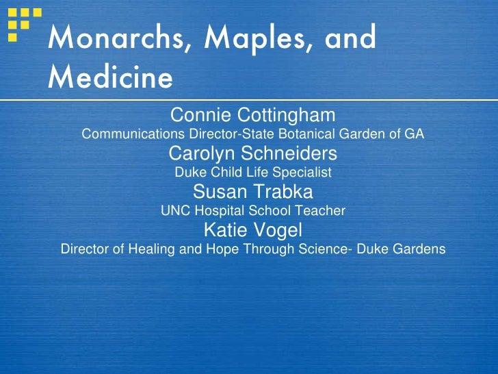 Monarchs, Maples, and Medicine <ul><li>Connie Cottingham </li></ul><ul><li>Communications Director-State Botanical Garden ...