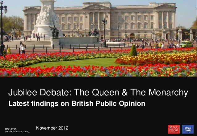 1Jubilee Debate: The Queen & The MonarchyLatest findings on British Public Opinion        November 2012
