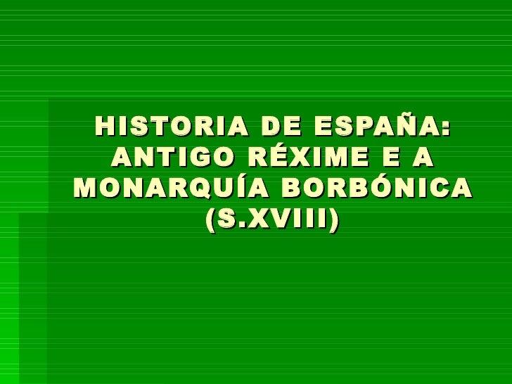 HISTORIA DE ESPAÑA: ANTIGO RÉXIME E A MONARQUÍA BORBÓNICA (S.XVIII)