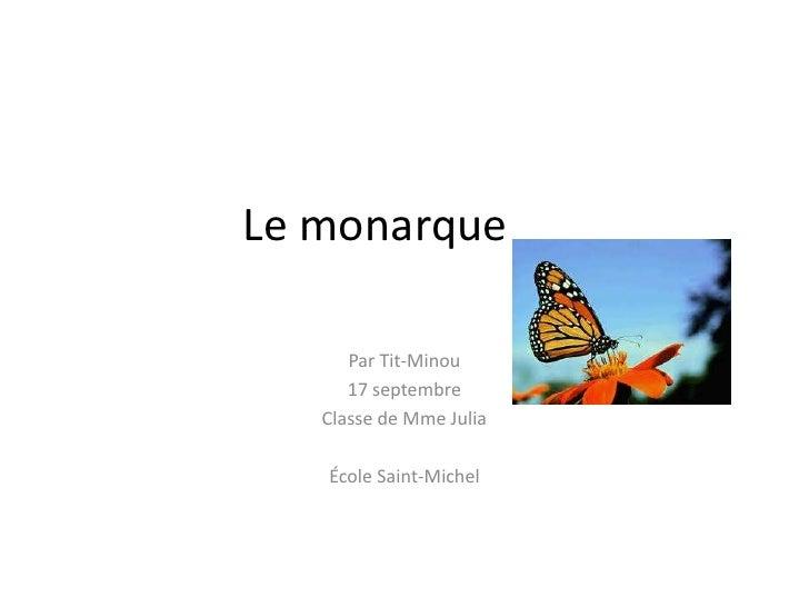 Le monarque <br />Par Tit-Minou<br />17 septembre <br />Classe de Mme Julia<br />École Saint-Michel<br />