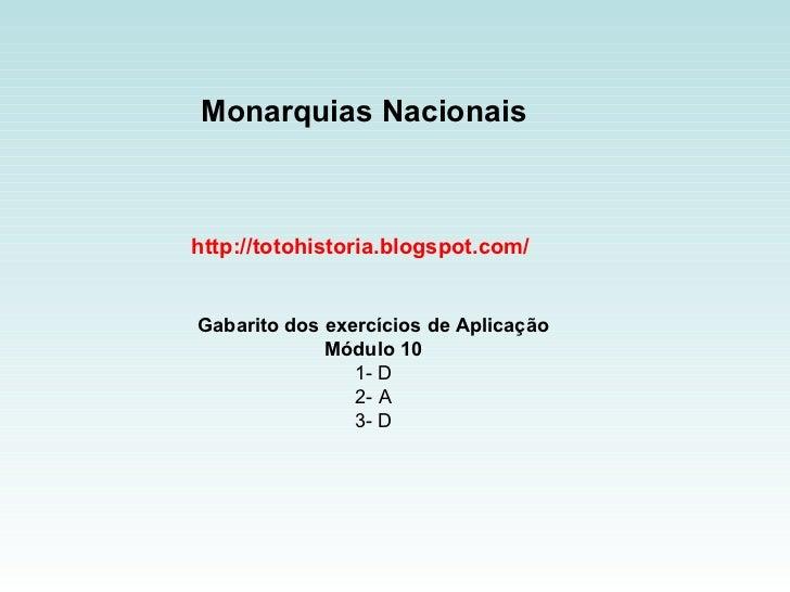 Monarquias Nacionais http://totohistoria.blogspot.com/ Gabarito dos exercícios de Aplicação Módulo 10 1- D 2- A 3- D