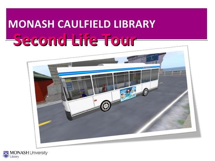 MONASH CAULFIELD LIBRARY <ul><li>Second Life Tour  </li></ul>