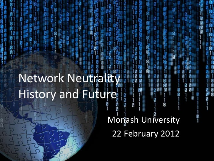 Network NeutralityHistory and Future               Monash University                22 February 2012