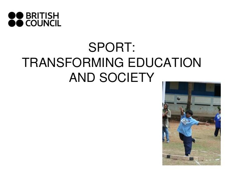 SPORT:TRANSFORMING EDUCATION      AND SOCIETY                    - Presentation by                     Mona Shipley       ...