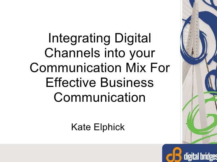 Integrating Digital Channels into your Communication Mix For Effective Business Communication Kate Elphick