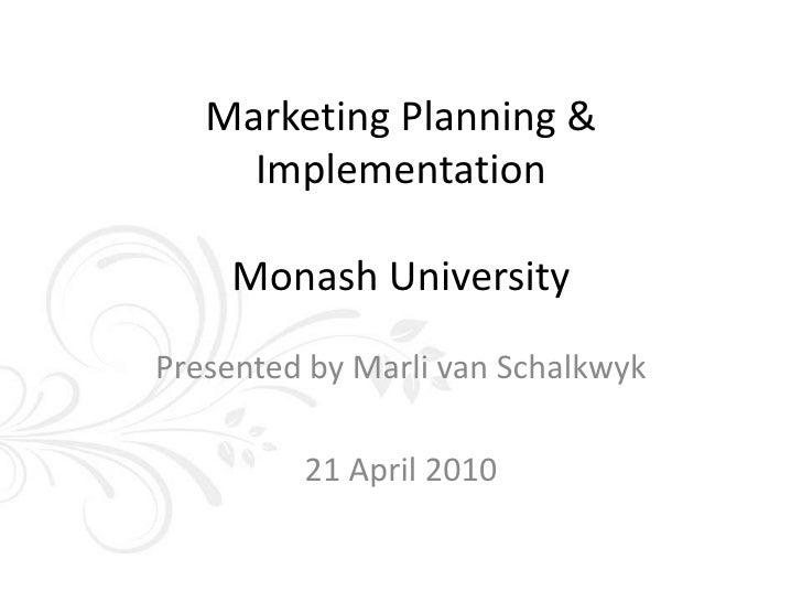 Marketing Planning & ImplementationMonash University<br />Presented by Marli van Schalkwyk<br />21 April 2010<br />