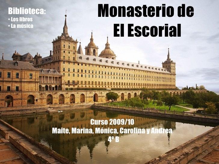 Monasterio de  El Escorial <ul><li>Biblioteca: </li></ul><ul><li>Los libros </li></ul><ul><li>La música </li></ul>Curso 20...