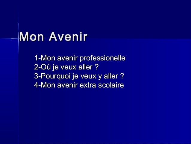 Mon AvenirMon Avenir 1-Mon avenir professionelle1-Mon avenir professionelle 2-Où je veux aller ?2-Où je veux aller ? 3-Pou...