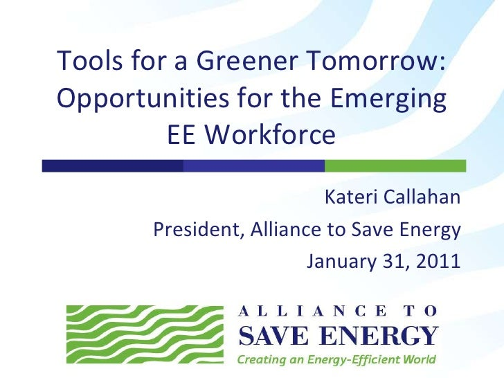 Tools for a Greener Tomorrow:Opportunities for the Emerging         EE Workforce                           Kateri Callahan...