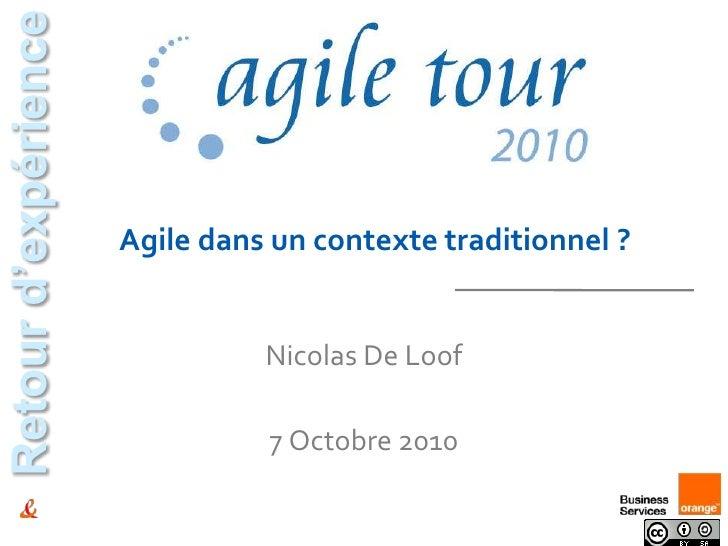Agile dans un contexte traditionnel ?<br />Retour d'expérience<br />Nicolas De Loof<br />7 Octobre 2010<br />