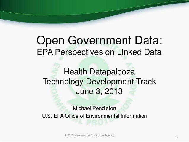 1 U.S. Environmental Protection Agency1Open Government Data:EPA Perspectives on Linked DataHealth DatapaloozaTechnology De...