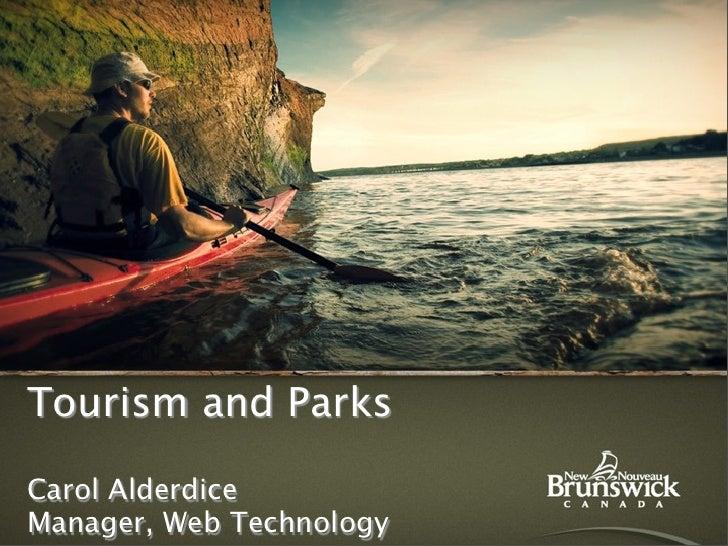 Tourism and Parks  Carol Alderdice Manager, Web Technology