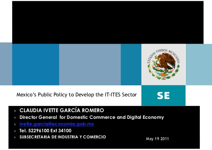 Mexico's Public Policy to Develop the IT-ITES Sector    CLAUDIA IVETTE GARCÍA ROMERO    Director General for Domestic ...
