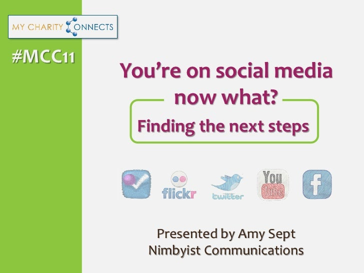 #MCC11         You're on social media              now what?          Finding the next steps            Presented by Amy S...