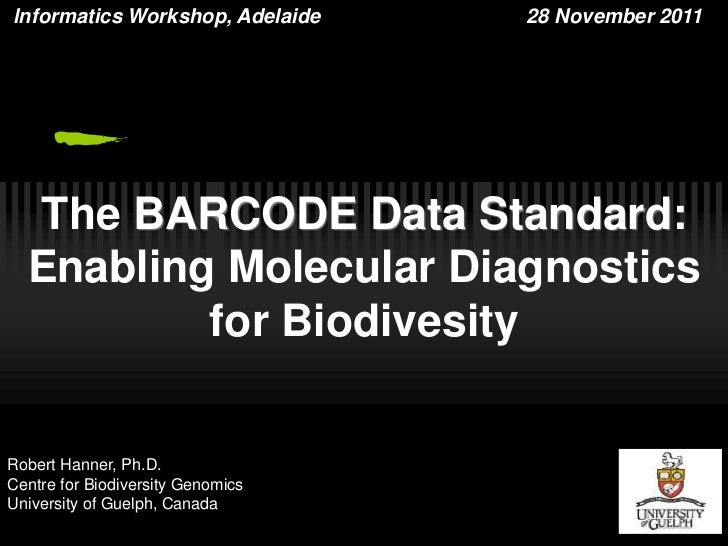 lnformatics Workshop, Adelaide     28 November 2011  The BARCODE Data Standard:  Enabling Molecular Diagnostics          f...