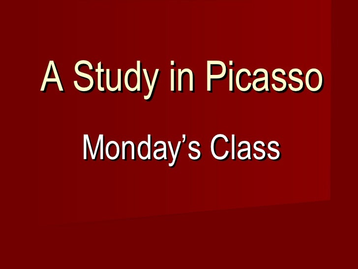 A Study in Picasso Monday's Class