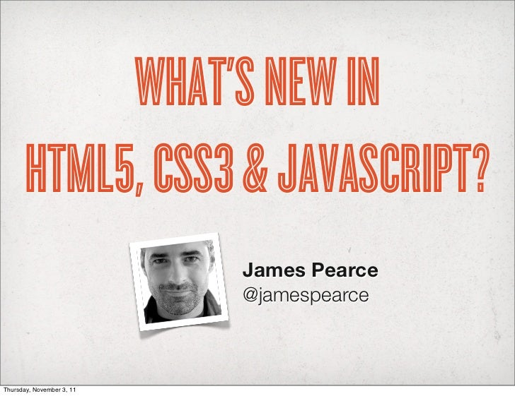 What's new in HTML5, CSS3 and JavaScript, James Pearce