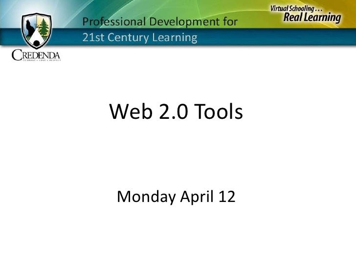 Web 2.0 Tools<br />Monday April 12<br />