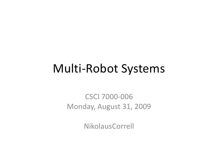 Multi-Robot Systems<br />CSCI 7000-006<br />Monday, August 31, 2009<br />NikolausCorrell<br />