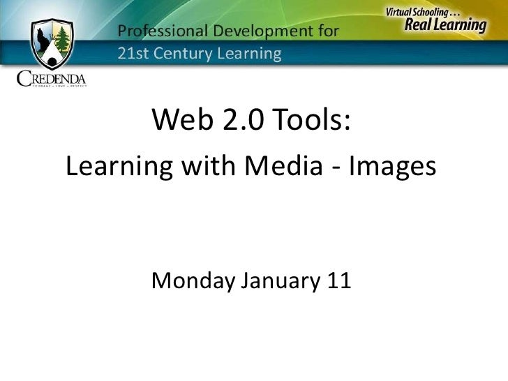 Web 2.0 Tools:<br />Learning with Media - Images<br />Monday January 11<br />
