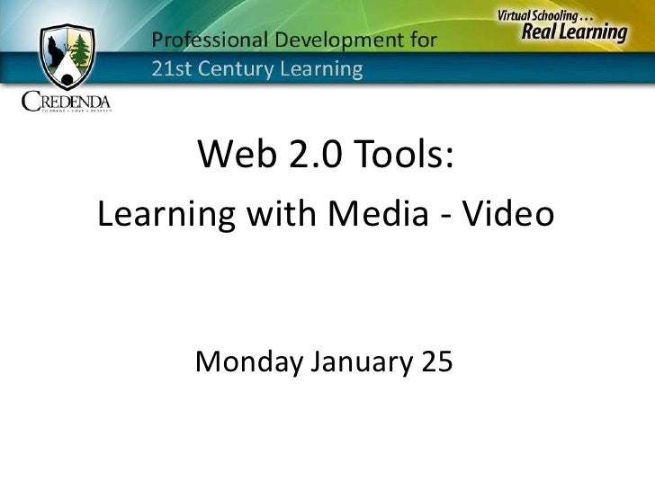 Web 2.0 Tools:<br />Learning with Media - Video<br />Monday January 25<br />