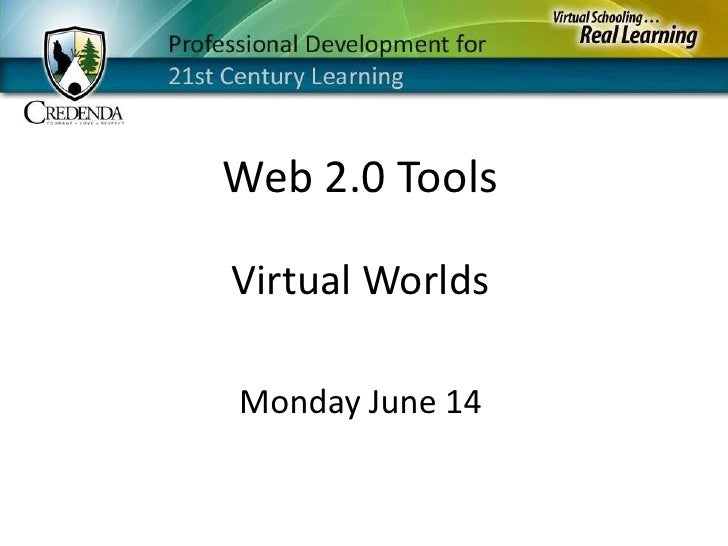 Web 2.0 Tools<br />Virtual Worlds<br />Monday June 14<br />