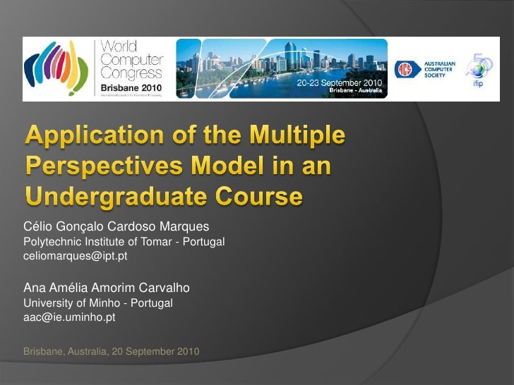 Application of the Multiple Perspectives Model in an Undergraduate Course<br />Célio Gonçalo Cardoso Marques<br />Polytech...