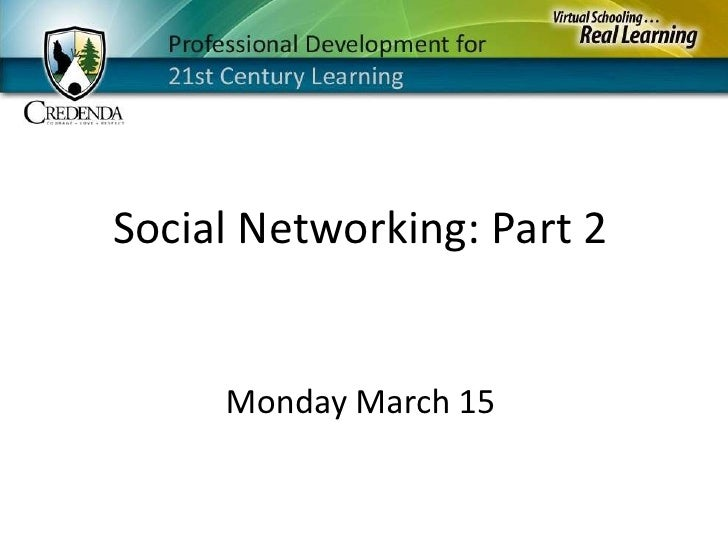 Social Networking: Part 2<br />Monday March 15<br />