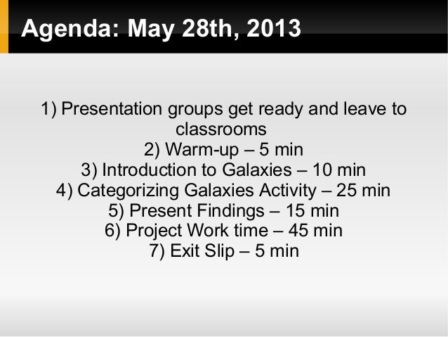 Agenda: May 28th, 20131) Presentation groups get ready and leave toclassrooms2) Warm-up – 5 min3) Introduction to Galax...