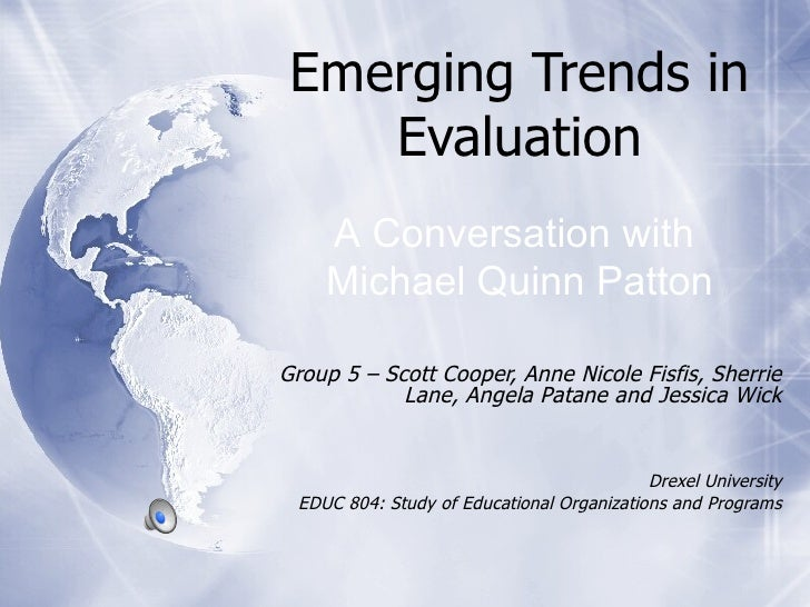 Emerging Trends in Evaluation Group 5 – Scott Cooper, Anne Nicole Fisfis, Sherrie Lane, Angela Patane and Jessica Wick Dre...