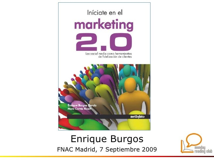 """Iniciate en el Marketing 2.0"" - Monday Reading Club Madrid. Fnac 070909"
