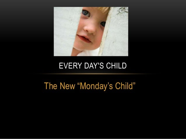 """The New """"Monday's Child"""" EVERY DAY'S CHILD"""