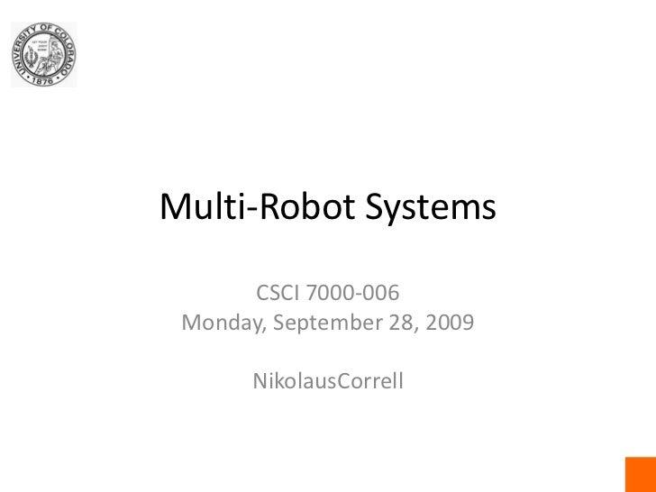 Multi-Robot Systems<br />CSCI7000-006<br />Monday, September 28, 2009<br />NikolausCorrell<br />