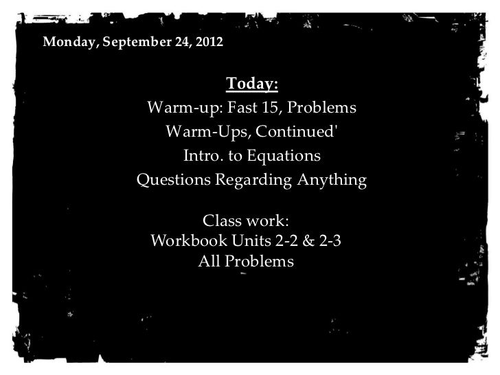 Monday, September 24, 2012                         Today:              Warm-up: Fast 15, Problems                Warm-Ups,...
