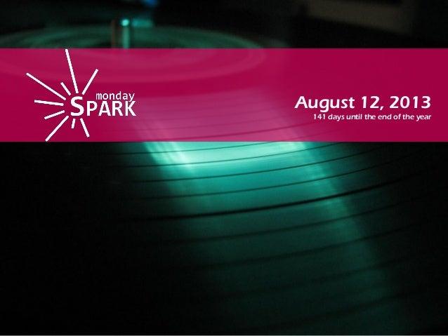 Monday spark aug12th 2013