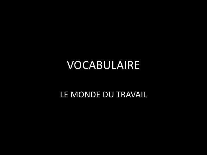 VOCABULAIRE<br />LE MONDE DU TRAVAIL<br />