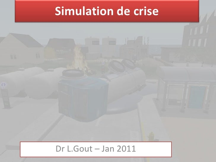 Simulation de criseDr L.Gout – Jan 2011