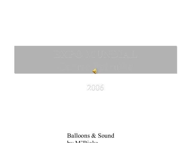 Balloons & Sound 20062006 EXPO MUNDIALEXPO MUNDIAL Carros PatrulhaCarros Patrulha EXPO MUNDIALEXPO MUNDIAL Carros Patrulha...