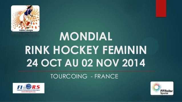 MONDIAL RINK HOCKEY FEMININ 24 OCT AU 02 NOV 2014 TOURCOING - FRANCE