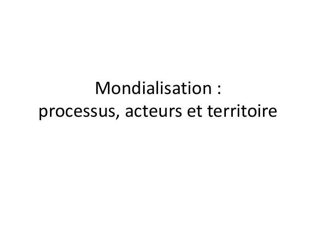 Mondialisation : processus, acteurs et territoire