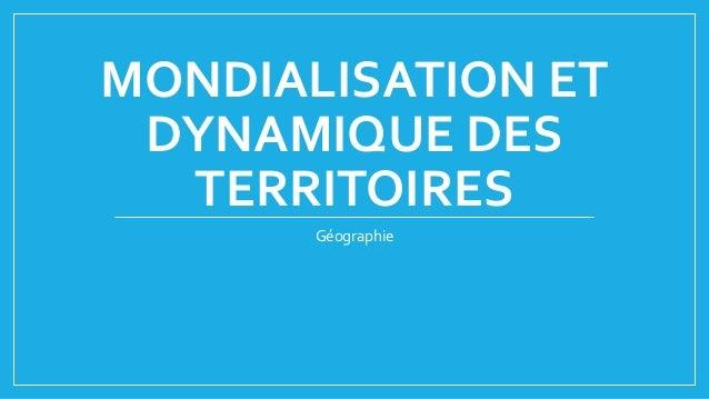 MONDIALISATION ET DYNAMIQUE DES TERRITOIRES Géographie