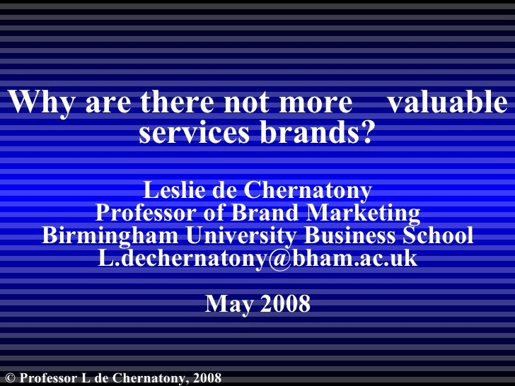 Why are there not more  valuable services brands? Leslie de Chernatony Professor of Brand Marketing Birmingham University ...