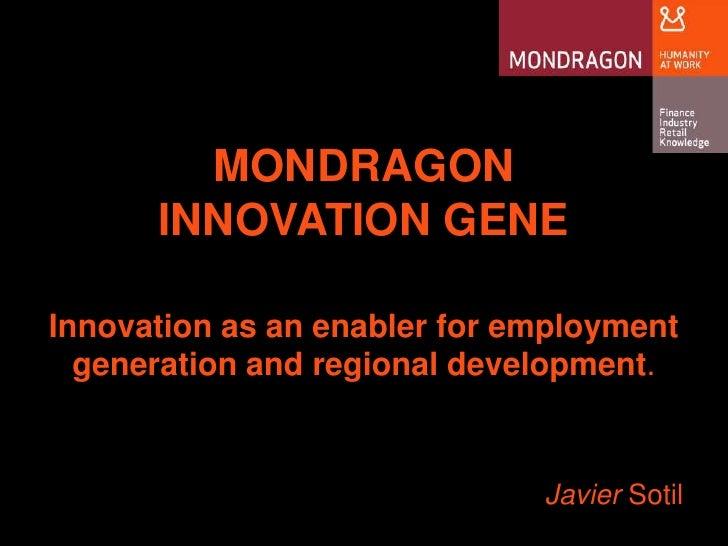 MONDRAGON <br />INNOVATION GENE<br />Innovation as an enabler for employment generation and regional development.<br />Jav...