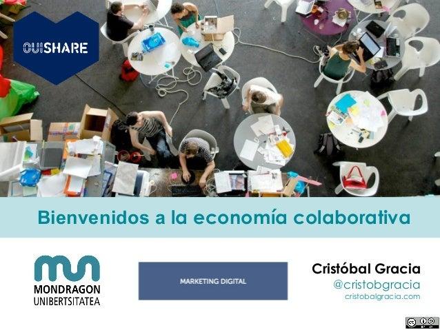 Bienvenidos a la economía colaborativa Cristóbal Gracia @cristobgracia cristobalgracia.com