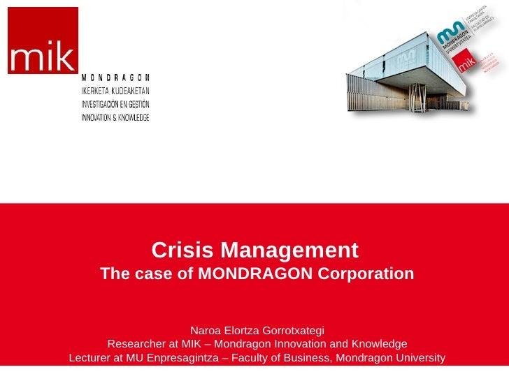 Crisis Management     The case of MONDRAGON Corporation                      Naroa Elortza Gorrotxategi       Researcher a...
